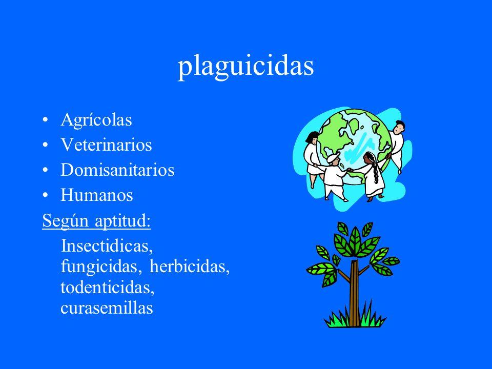 plaguicidas Agrícolas Veterinarios Domisanitarios Humanos Según aptitud: Insectidicas, fungicidas, herbicidas, todenticidas, curasemillas