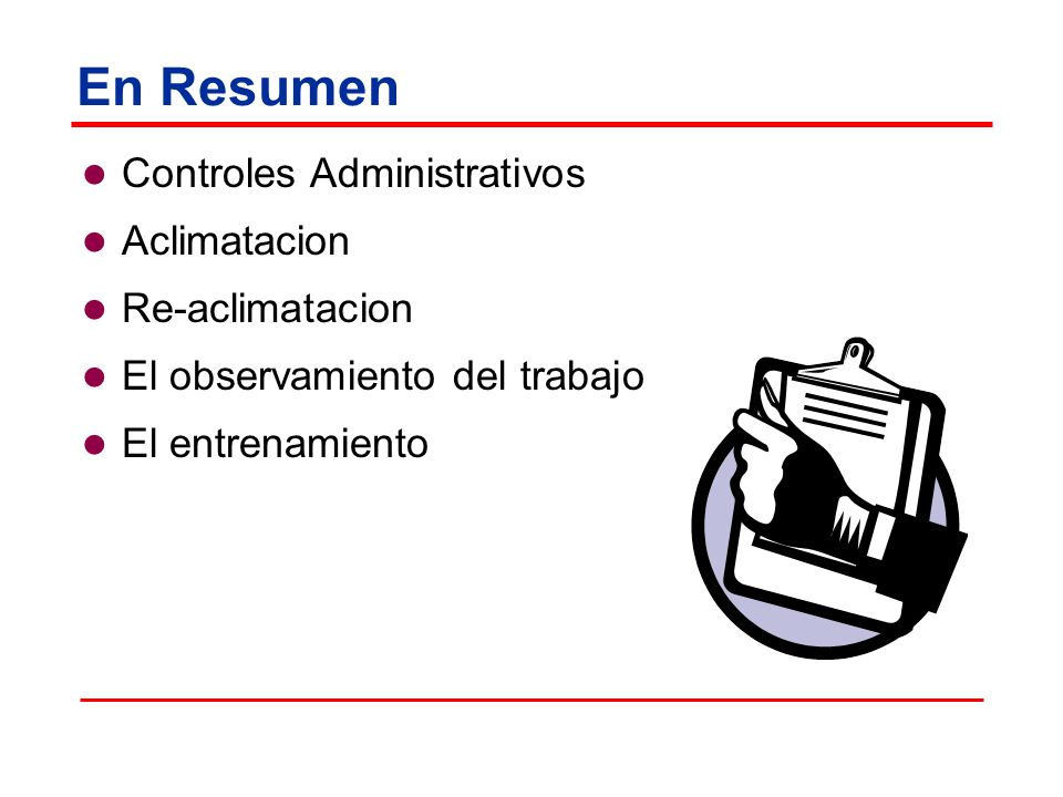 En Resumen Controles Administrativos Aclimatacion Re-aclimatacion El observamiento del trabajo El entrenamiento