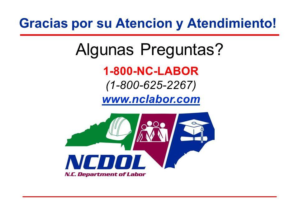 Gracias por su Atencion y Atendimiento! Algunas Preguntas? 1-800-NC-LABOR (1-800-625-2267) www.nclabor.com