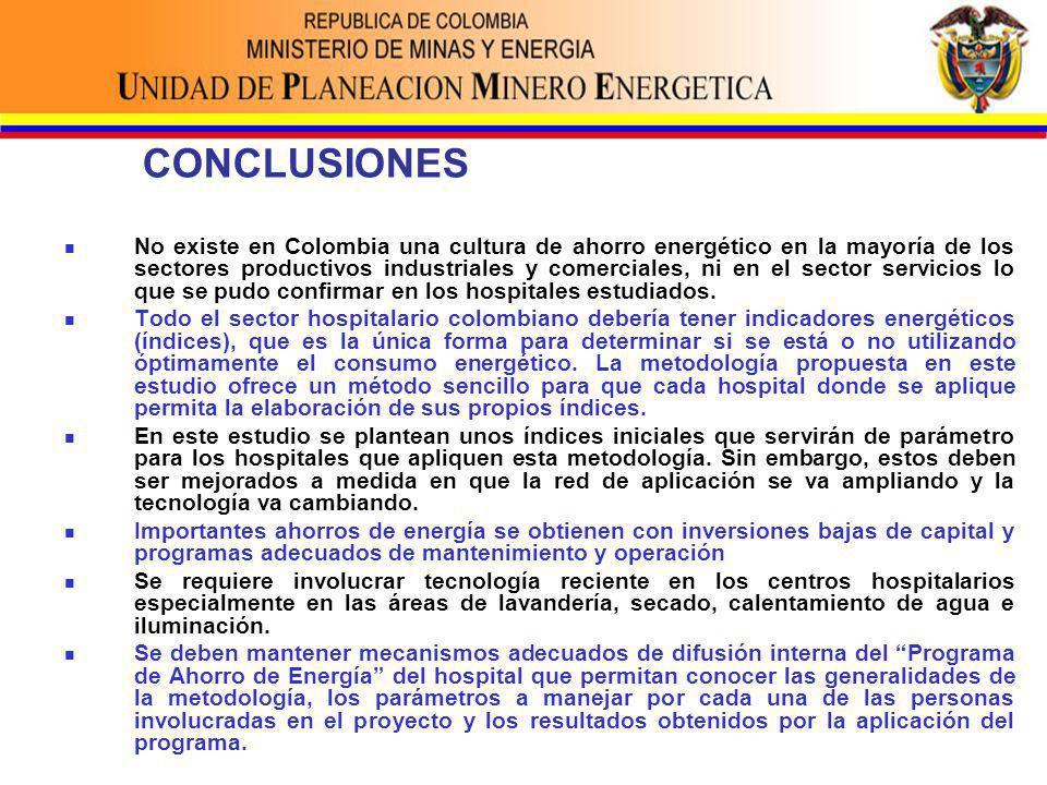 CONCLUSIONES No existe en Colombia una cultura de ahorro energético en la mayoría de los sectores productivos industriales y comerciales, ni en el sector servicios lo que se pudo confirmar en los hospitales estudiados.
