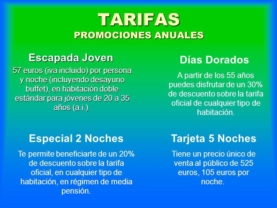 TARIFAS PROMOCIONES ANUALES Escapada Joven Escapada Joven 57 euros (iva incluido) por persona y noche (incluyendo desayuno buffet), en habitación dobl