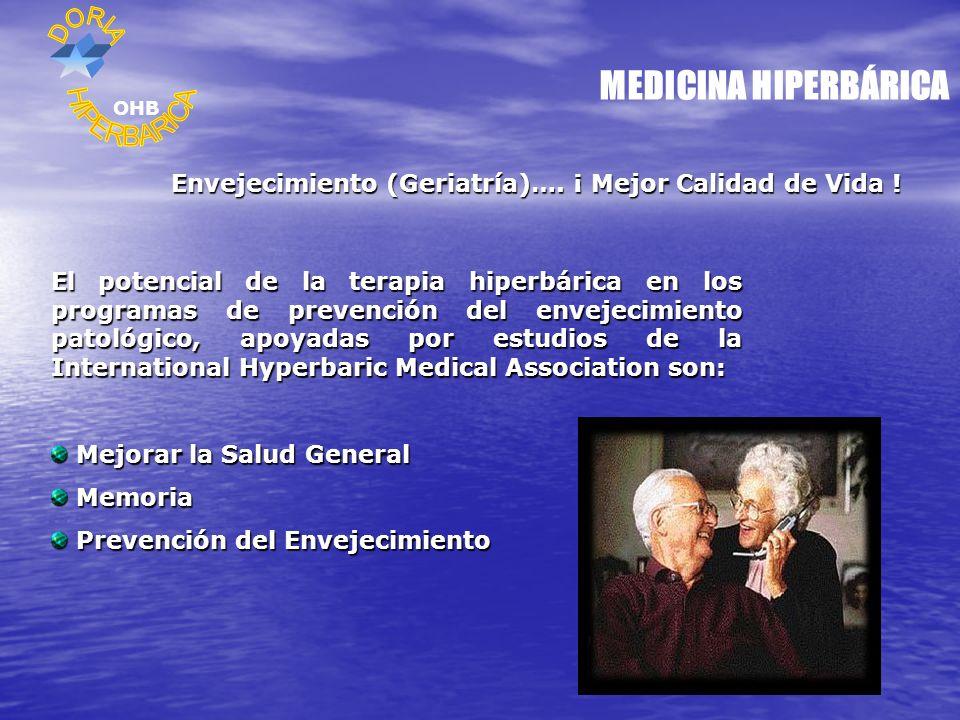 MEDICINA HIPERBÁRICA Envejecimiento (Geriatría)…. ¡ Mejor Calidad de Vida ! El potencial de la terapia hiperbárica en los programas de prevención del