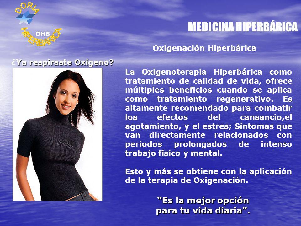 MEDICINA HIPERBÁRICA Oxigenación Hiperbárica Ya respiraste Oxígeno? ¿Ya respiraste Oxígeno? La Oxigenoterapia Hiperbárica como tratamiento de calidad