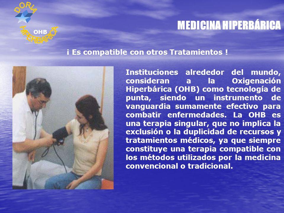 MEDICINA HIPERBÁRICA ¡ Es compatible con otros Tratamientos ! Instituciones alrededor del mundo, consideran a la Oxigenación Hiperbárica (OHB) como te
