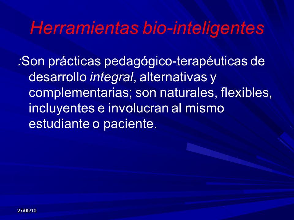 Herramientas bio-inteligentes :Son prácticas pedagógico-terapéuticas de desarrollo integral, alternativas y complementarias; son naturales, flexibles,