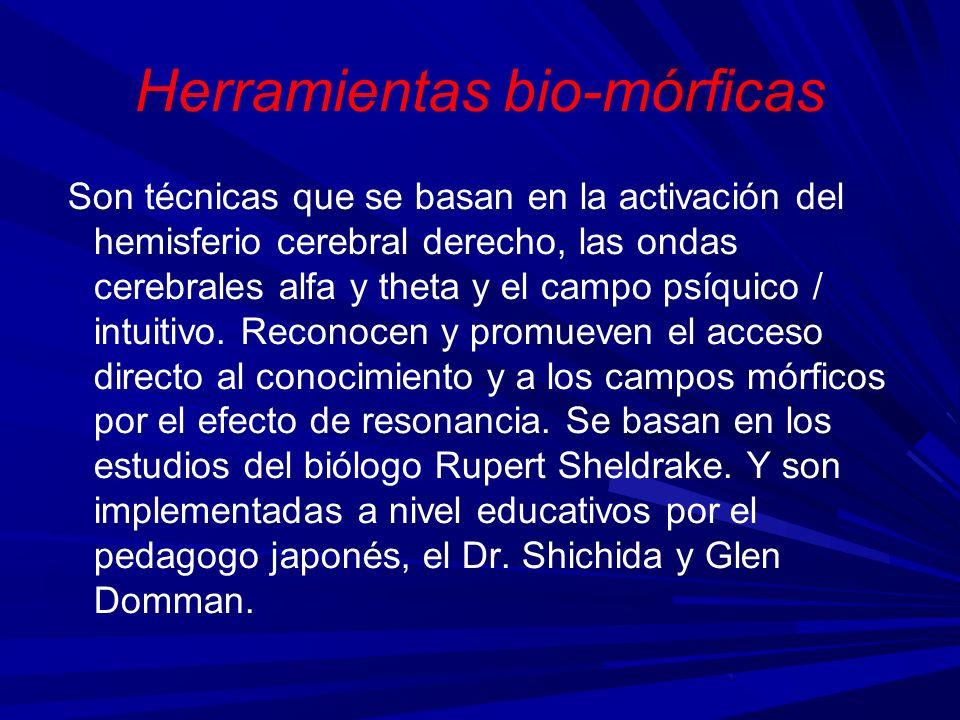 Herramientas bio-mórficas Son técnicas que se basan en la activación del hemisferio cerebral derecho, las ondas cerebrales alfa y theta y el campo psí