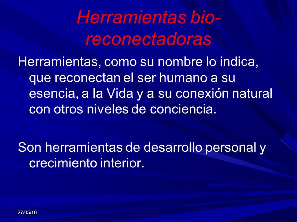 Herramientas bio- reconectadoras Herramientas, como su nombre lo indica, que reconectan el ser humano a su esencia, a la Vida y a su conexión natural