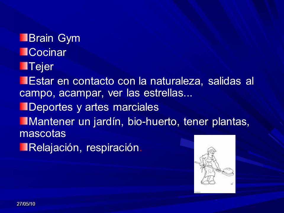 27/05/10 Brain Gym Cocinar Tejer Estar en contacto con la naturaleza, salidas al campo, acampar, ver las estrellas... Deportes y artes marciales Mante