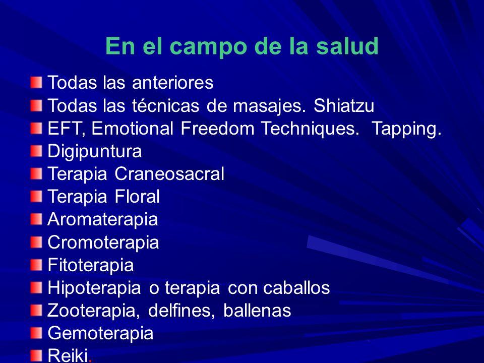 En el campo de la salud Todas las anteriores Todas las técnicas de masajes. Shiatzu EFT, Emotional Freedom Techniques. Tapping. Digipuntura Terapia Cr