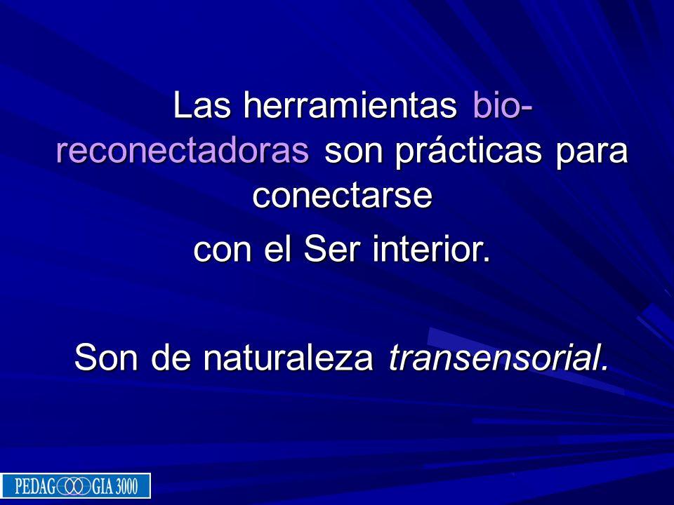 Las herramientas bio- reconectadoras son prácticas para conectarse Las herramientas bio- reconectadoras son prácticas para conectarse con el Ser inter