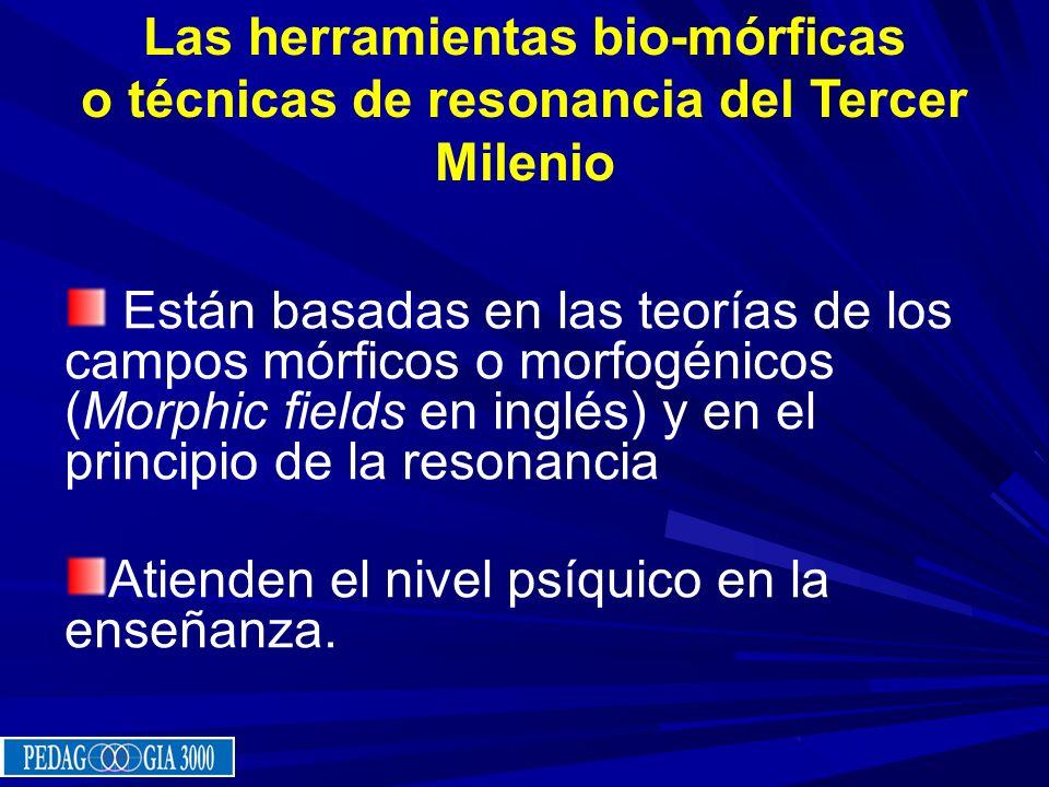 Las herramientas bio-mórficas o técnicas de resonancia del Tercer Milenio Están basadas en las teorías de los campos mórficos o morfogénicos (Morphic
