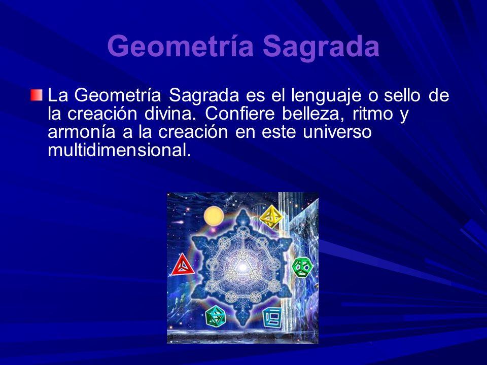 Geometría Sagrada La Geometría Sagrada es el lenguaje o sello de la creación divina. Confiere belleza, ritmo y armonía a la creación en este universo