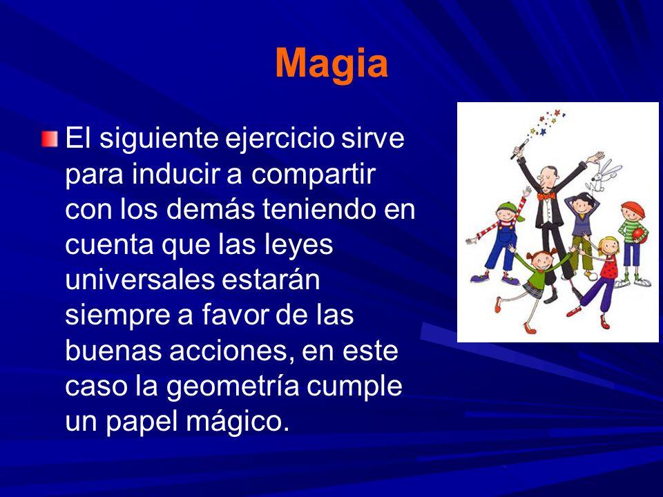 Magia El siguiente ejercicio sirve para inducir a compartir con los demás teniendo en cuenta que las leyes universales estarán siempre a favor de las