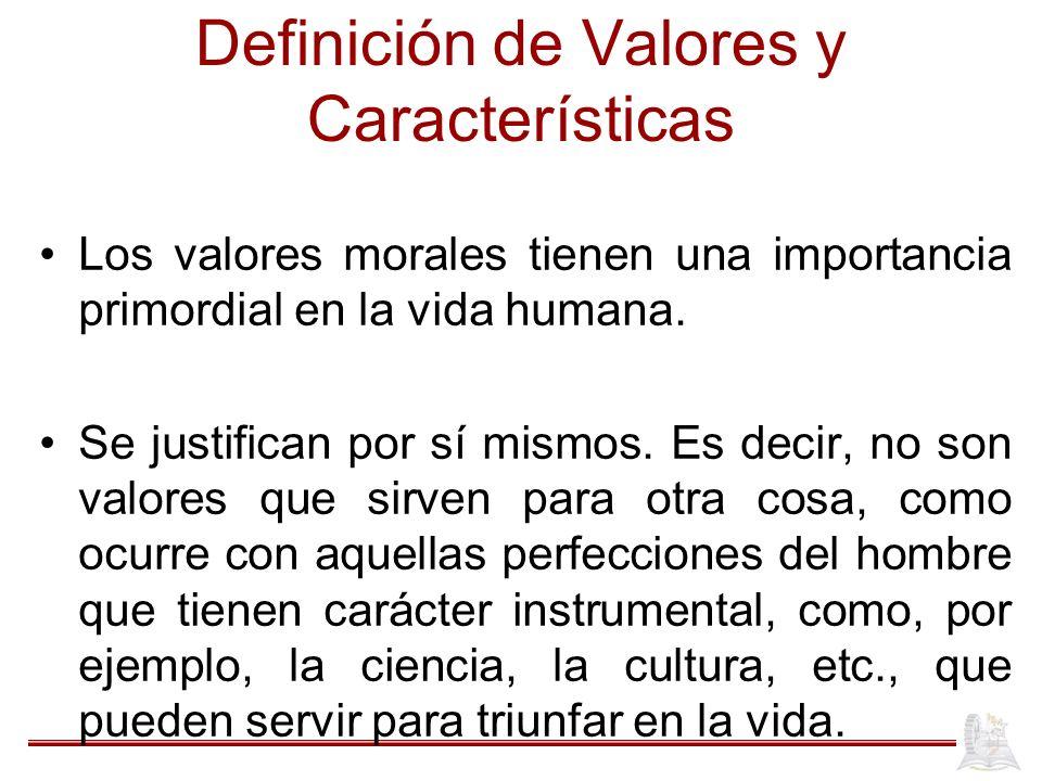 Definición de Valores y Características Los valores morales tienen una importancia primordial en la vida humana.