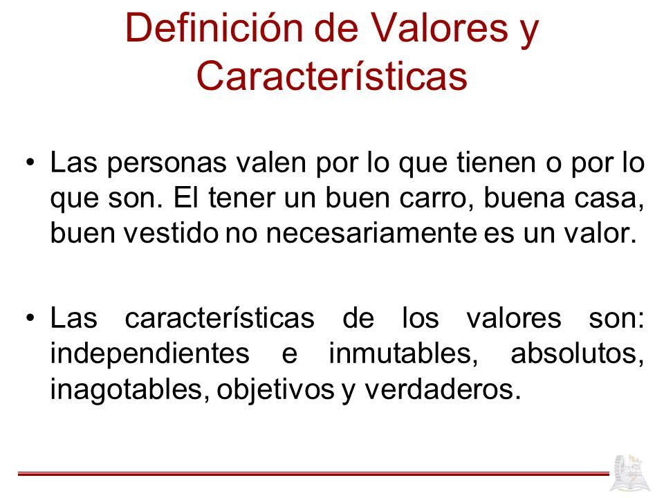 Definición de Valores y Características Las personas valen por lo que tienen o por lo que son.