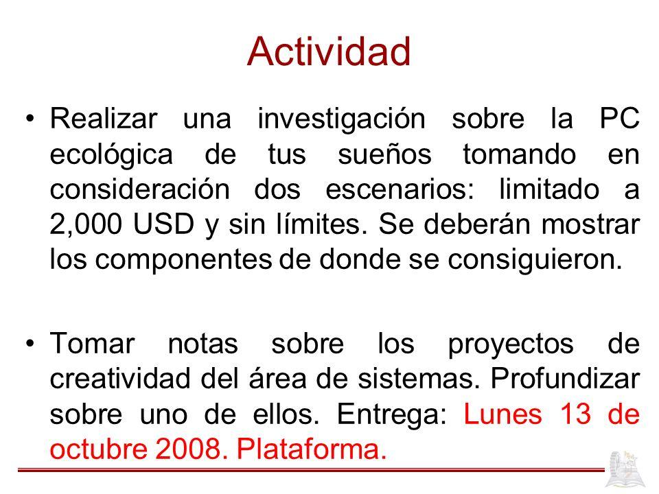 Actividad Realizar una investigación sobre la PC ecológica de tus sueños tomando en consideración dos escenarios: limitado a 2,000 USD y sin límites.