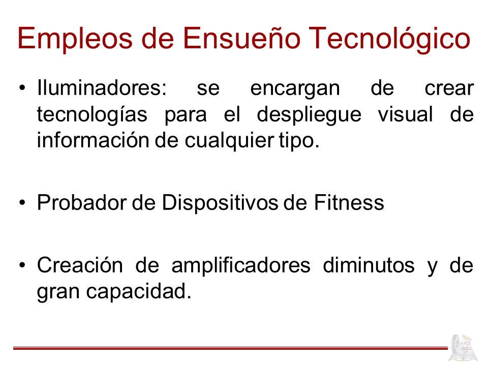 Empleos de Ensueño Tecnológico Iluminadores: se encargan de crear tecnologías para el despliegue visual de información de cualquier tipo.