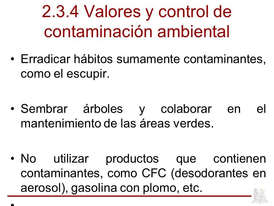 2.3.4 Valores y control de contaminación ambiental Erradicar hábitos sumamente contaminantes, como el escupir.