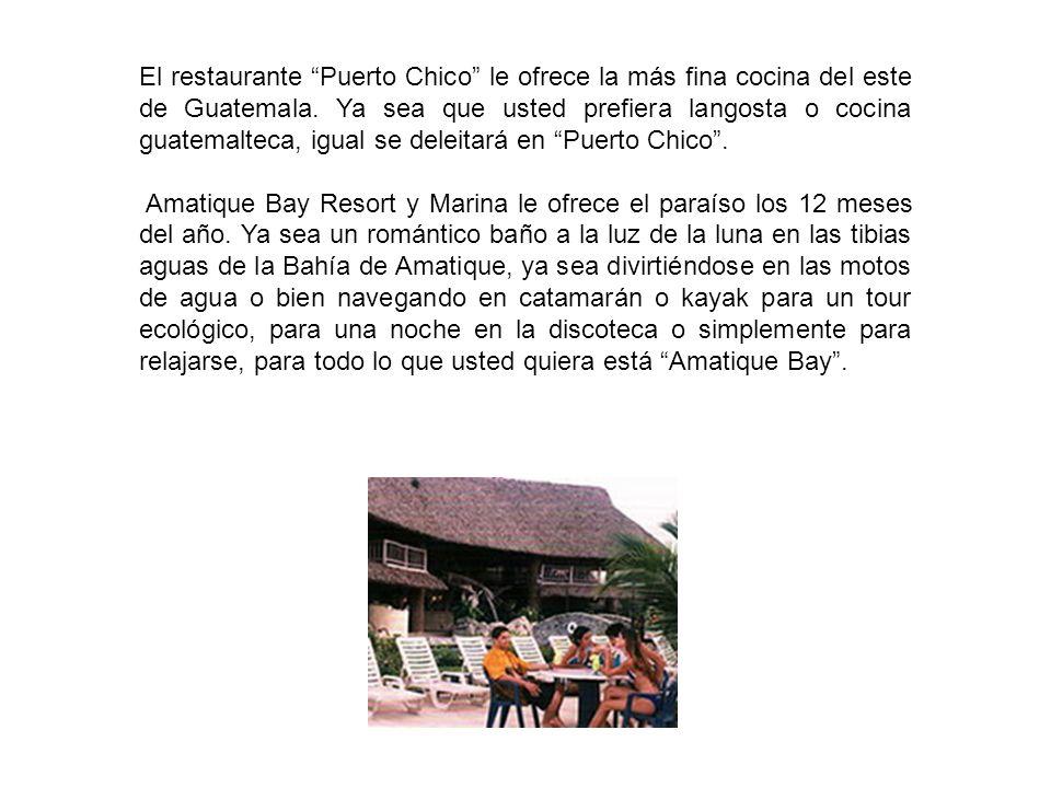 El restaurante Puerto Chico le ofrece la más fina cocina del este de Guatemala. Ya sea que usted prefiera langosta o cocina guatemalteca, igual se del