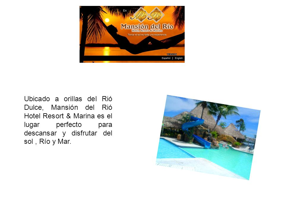 Ubicado a orillas del Rió Dulce, Mansión del Rió Hotel Resort & Marina es el lugar perfecto para descansar y disfrutar del sol, Río y Mar.
