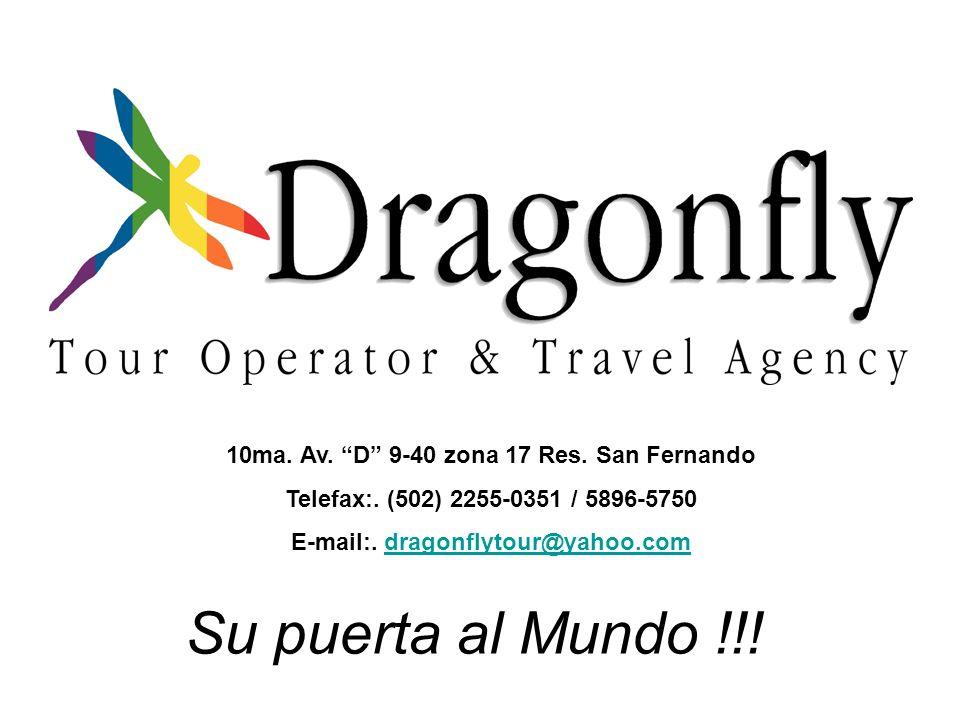 Su puerta al Mundo !!! 10ma. Av. D 9-40 zona 17 Res. San Fernando Telefax:. (502) 2255-0351 / 5896-5750 E-mail:. dragonflytour@yahoo.comdragonflytour@