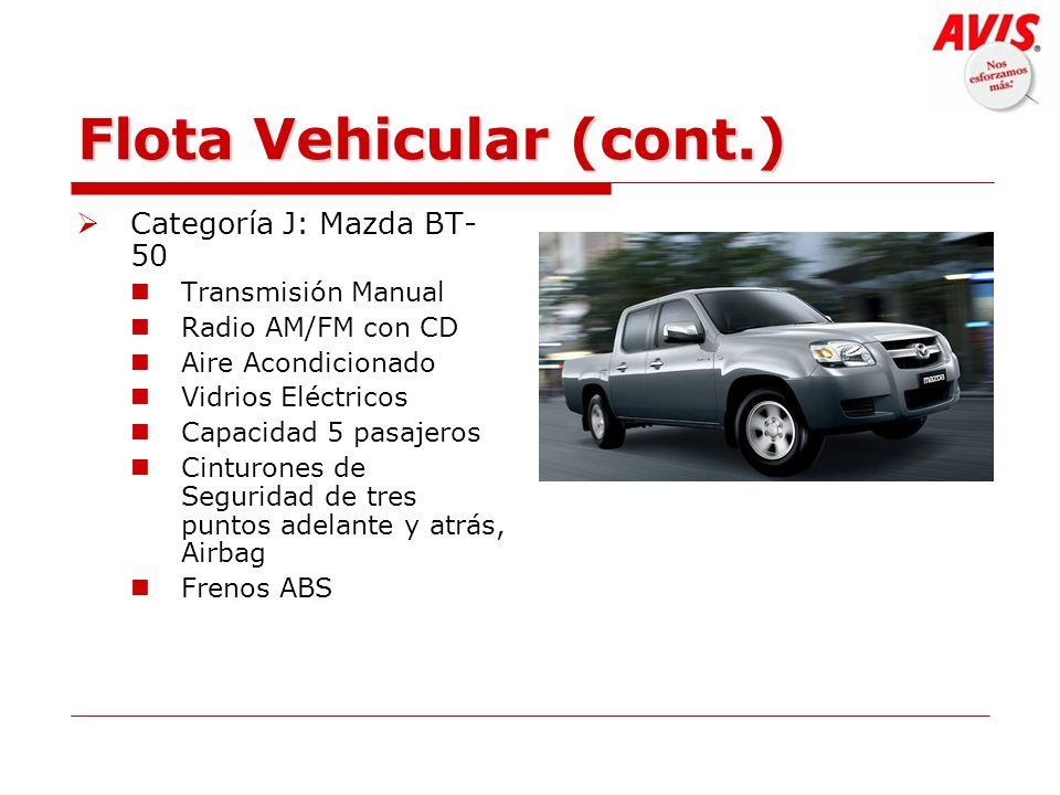 Flota Vehicular (cont.) Categoría J: Mazda BT- 50 Transmisión Manual Radio AM/FM con CD Aire Acondicionado Vidrios Eléctricos Capacidad 5 pasajeros Ci