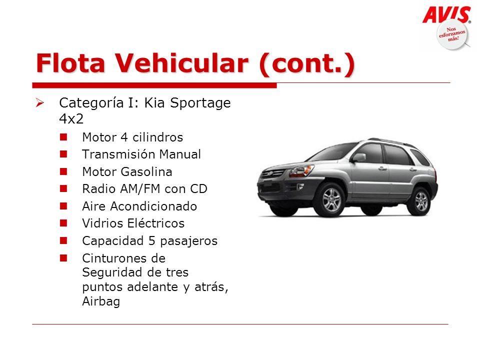 Flota Vehicular (cont.) Categoría I: Kia Sportage 4x2 Motor 4 cilindros Transmisión Manual Motor Gasolina Radio AM/FM con CD Aire Acondicionado Vidrio
