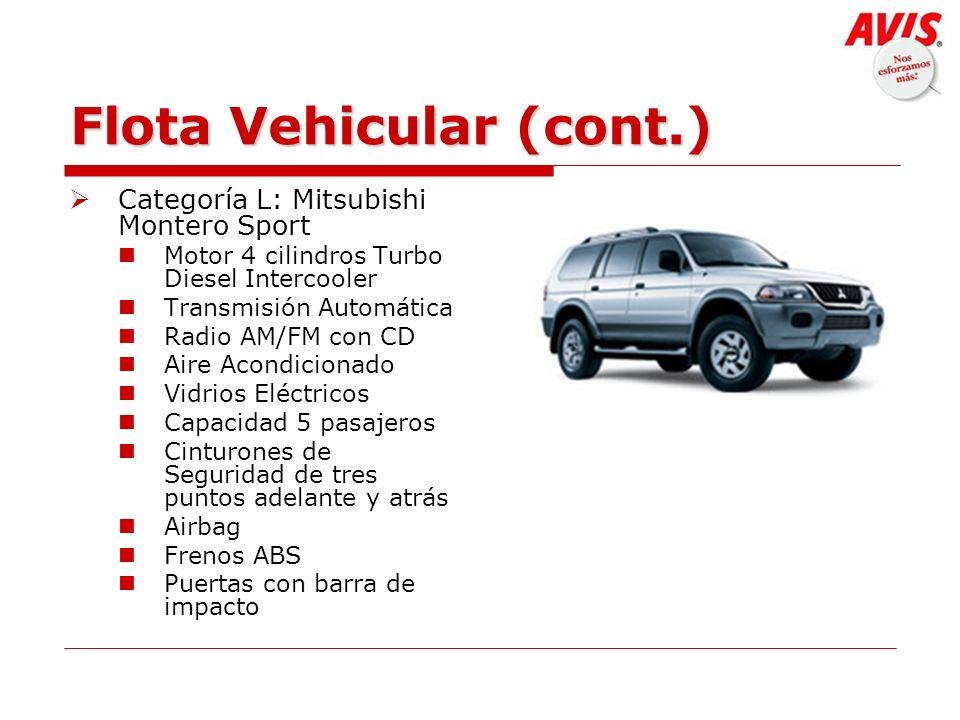 Flota Vehicular (cont.) Categoría L: Mitsubishi Montero Sport Motor 4 cilindros Turbo Diesel Intercooler Transmisión Automática Radio AM/FM con CD Air