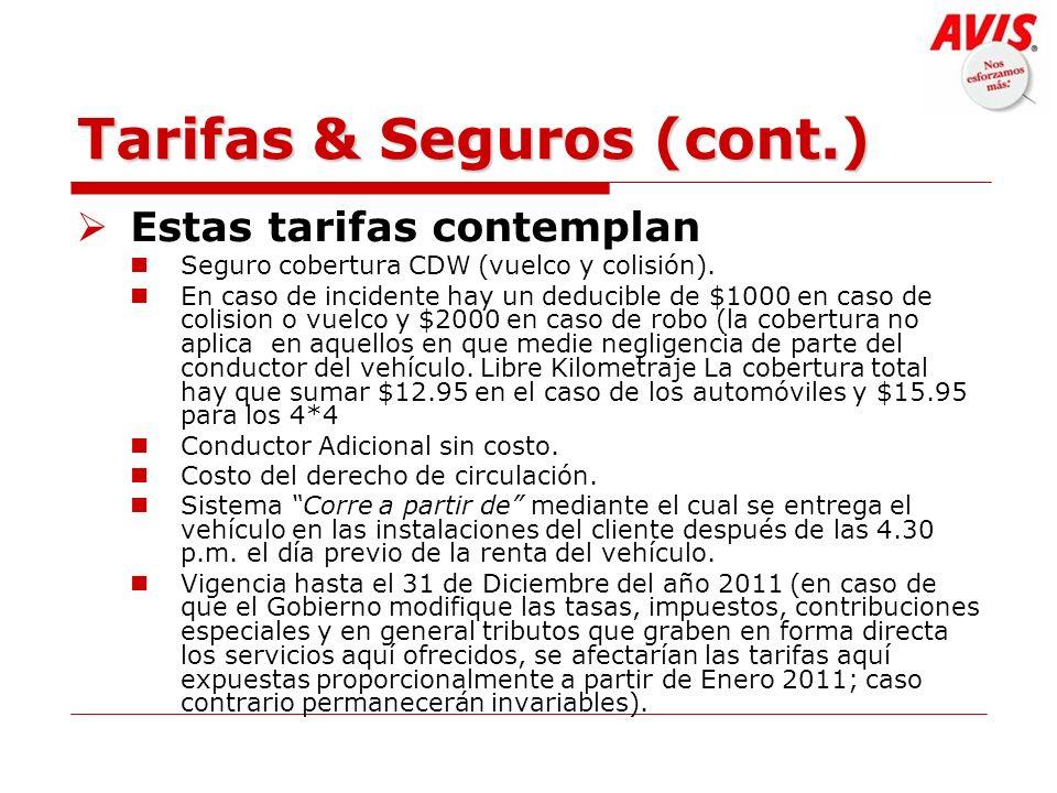 Tarifas & Seguros (cont.) Estas tarifas contemplan Seguro cobertura CDW (vuelco y colisión). En caso de incidente hay un deducible de $1000 en caso de