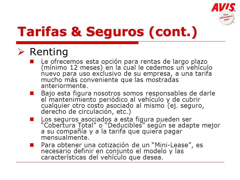 Tarifas & Seguros (cont.) Renting Le ofrecemos esta opción para rentas de largo plazo (mínimo 12 meses) en la cual le cedemos un vehículo nuevo para u