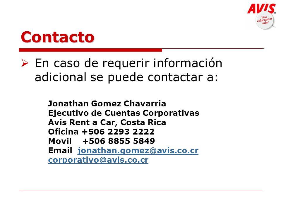 Contacto En caso de requerir información adicional se puede contactar a: Jonathan Gomez Chavarria Ejecutivo de Cuentas Corporativas Avis Rent a Car, C