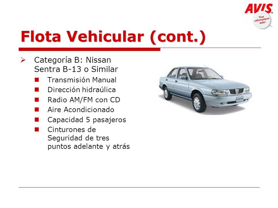 Flota Vehicular (cont.) Categoría B: Nissan Sentra B-13 o Similar Transmisión Manual Dirección hidraúlica Radio AM/FM con CD Aire Acondicionado Capaci