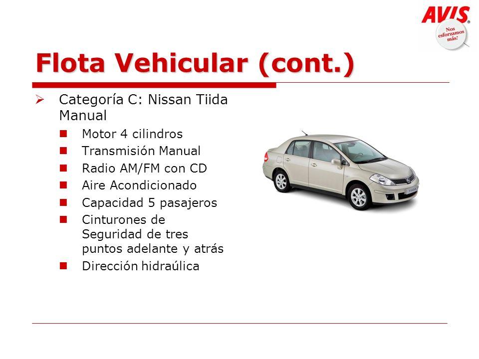 Flota Vehicular (cont.) Categoría C: Nissan Tiida Manual Motor 4 cilindros Transmisión Manual Radio AM/FM con CD Aire Acondicionado Capacidad 5 pasaje