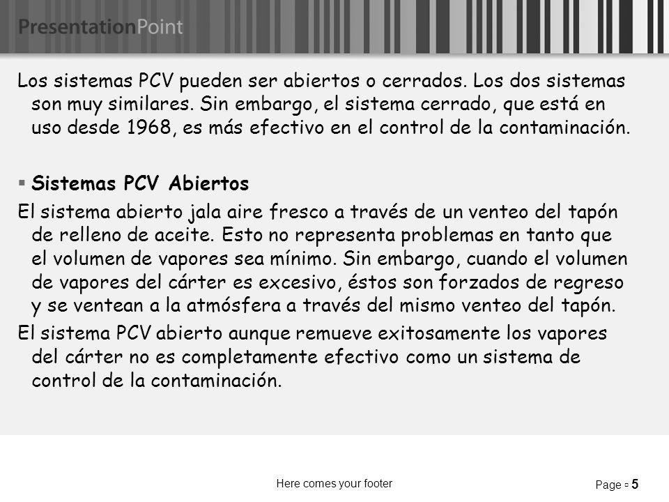 Here comes your footer Page 5 Los sistemas PCV pueden ser abiertos o cerrados.