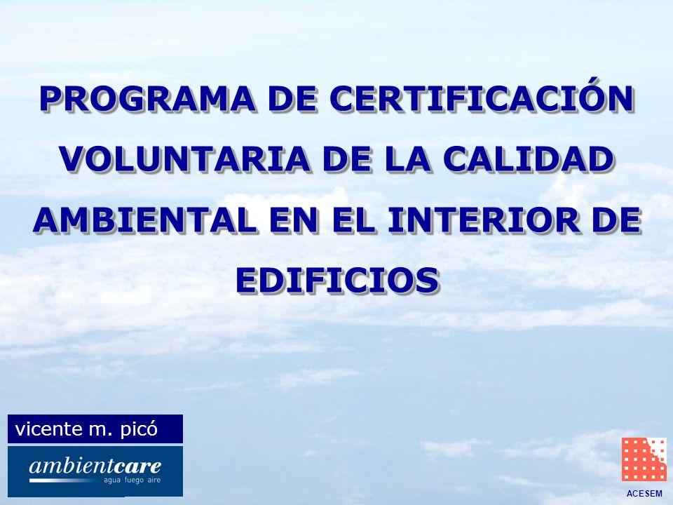 ACESEM PROGRAMA DE CERTIFICACIÓN VOLUNTARIA DE LA CALIDAD AMBIENTAL EN EL INTERIOR DE EDIFICIOS PROGRAMA DE CERTIFICACIÓN VOLUNTARIA DE LA CALIDAD AMB
