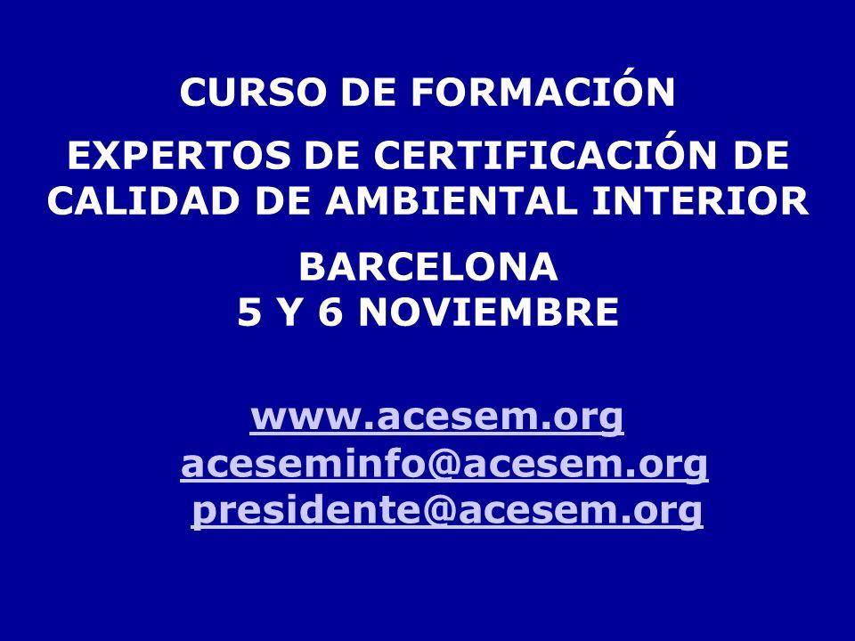 ACESEM. www.acesem.org CURSO DE FORMACIÓN EXPERTOS DE CERTIFICACIÓN DE CALIDAD DE AMBIENTAL INTERIOR BARCELONA 5 Y 6 NOVIEMBRE aceseminfo@acesem.org p