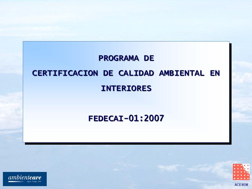 ACESEM PROGRAMA DE CERTIFICACION DE CALIDAD AMBIENTAL EN INTERIORES FEDECAI-01:2007 PROGRAMA DE CERTIFICACION DE CALIDAD AMBIENTAL EN INTERIORES FEDEC