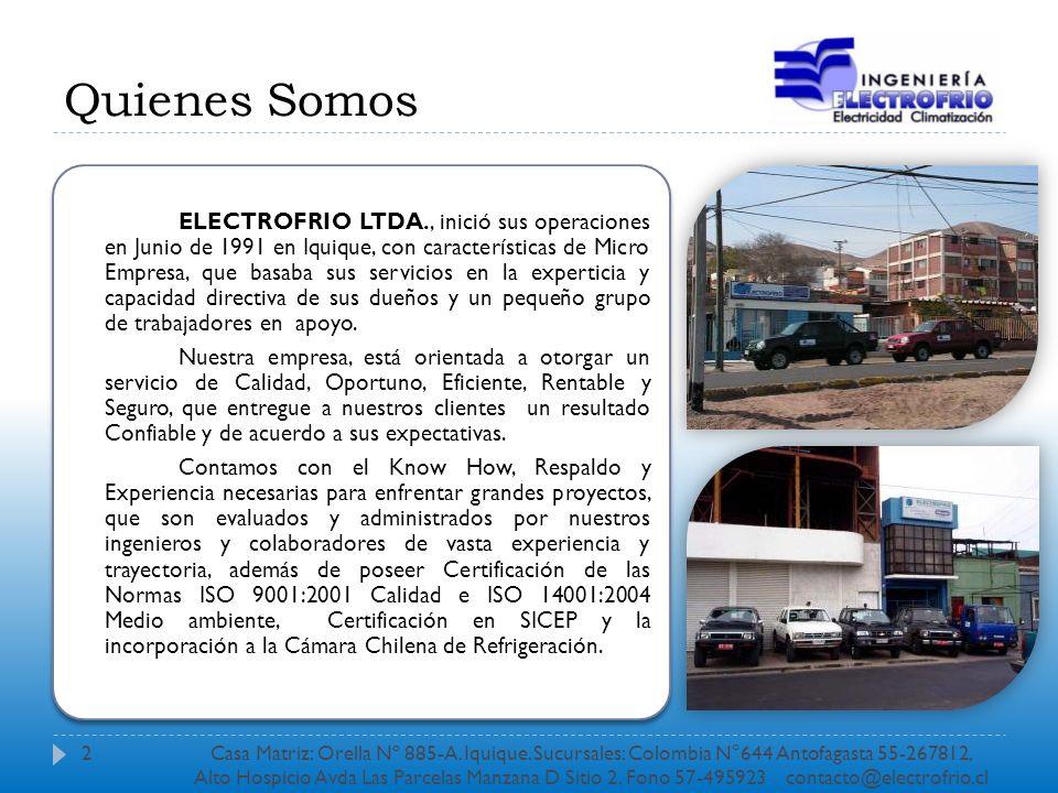 ELECTROFRIO LTDA., inició sus operaciones en Junio de 1991 en Iquique, con características de Micro Empresa, que basaba sus servicios en la experticia