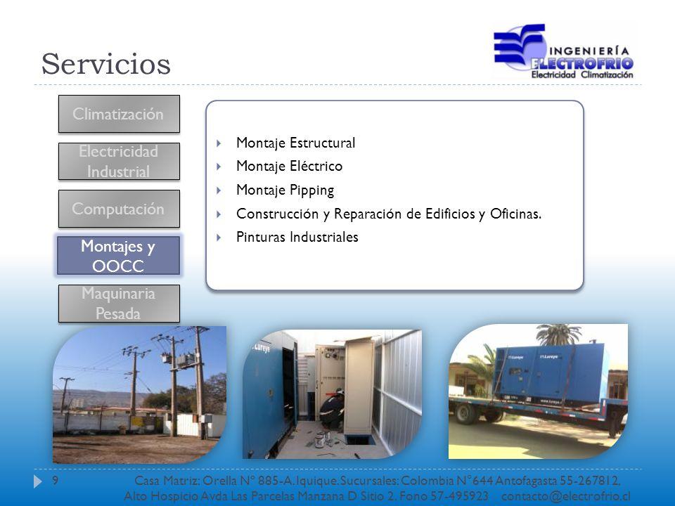 Servicios Climatización Electricidad Industrial Computación Montajes y OOCC Montaje Estructural Montaje Eléctrico Montaje Pipping Construcción y Repar