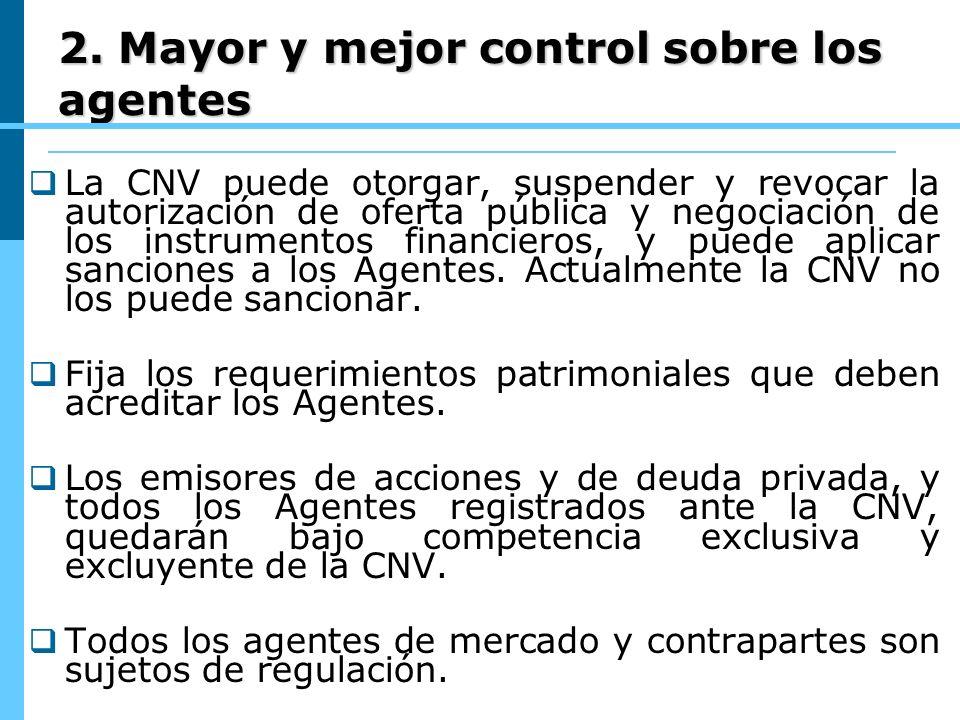 2. Mayor y mejor control sobre los agentes La CNV puede otorgar, suspender y revocar la autorización de oferta pública y negociación de los instrument