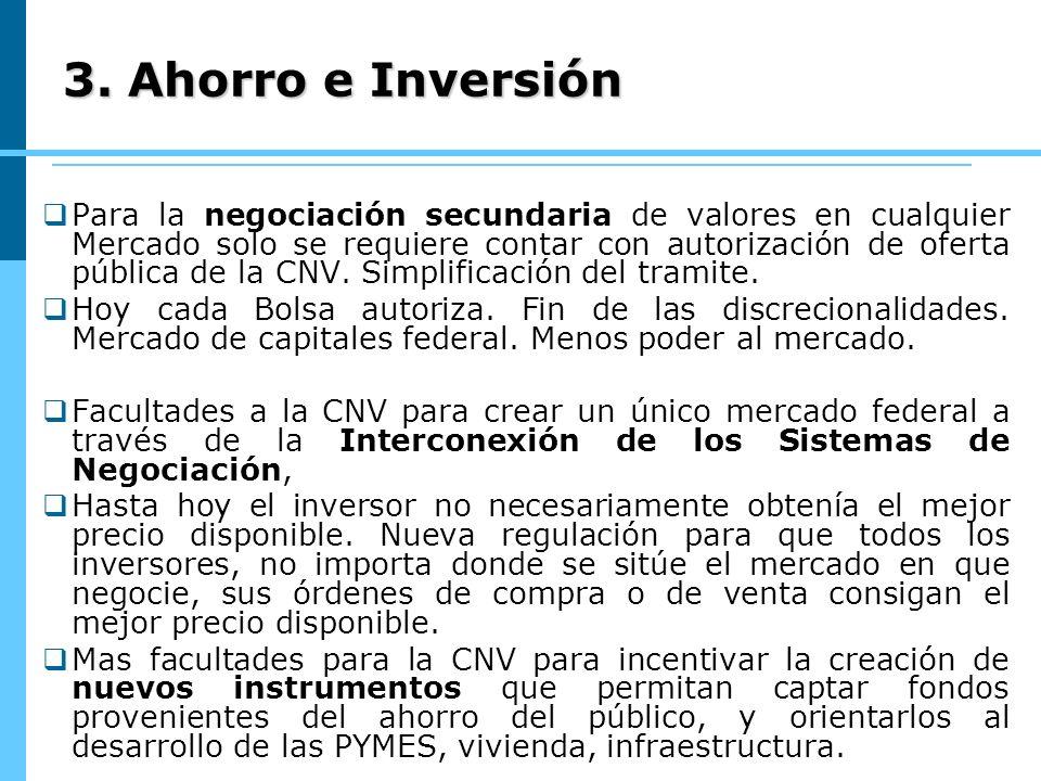 3. Ahorro e Inversión Para la negociación secundaria de valores en cualquier Mercado solo se requiere contar con autorización de oferta pública de la