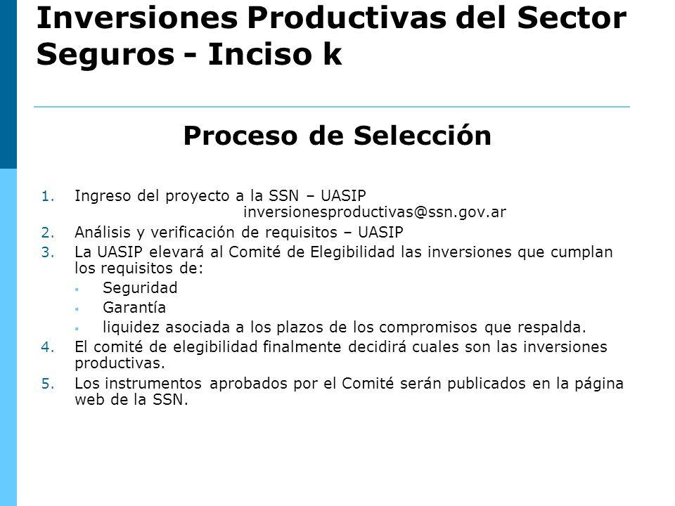 Proceso de Selección 1. Ingreso del proyecto a la SSN – UASIP inversionesproductivas@ssn.gov.ar 2.