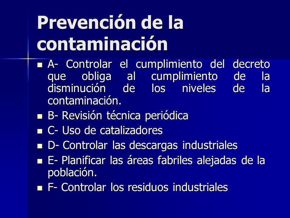 Prevención de la contaminación A- Controlar el cumplimiento del decreto que obliga al cumplimiento de la disminución de los niveles de la contaminació