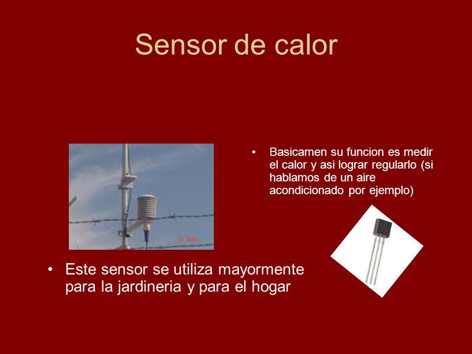 Sensor de calor Este sensor se utiliza mayormente para la jardineria y para el hogar Basicamen su funcion es medir el calor y asi lograr regularlo (si