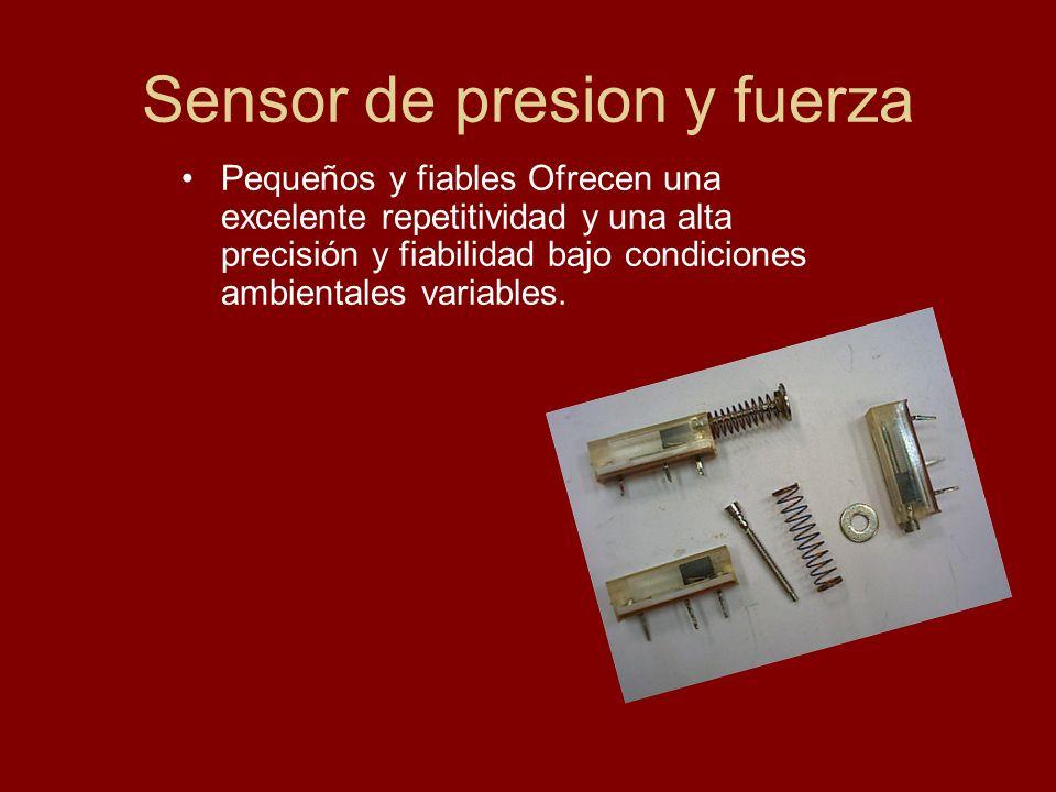 Sensor de presion y fuerza Pequeños y fiables Ofrecen una excelente repetitividad y una alta precisión y fiabilidad bajo condiciones ambientales varia