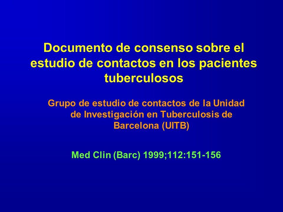 Documento de consenso sobre el estudio de contactos en los pacientes tuberculosos Grupo de estudio de contactos de la Unidad de Investigación en Tuber