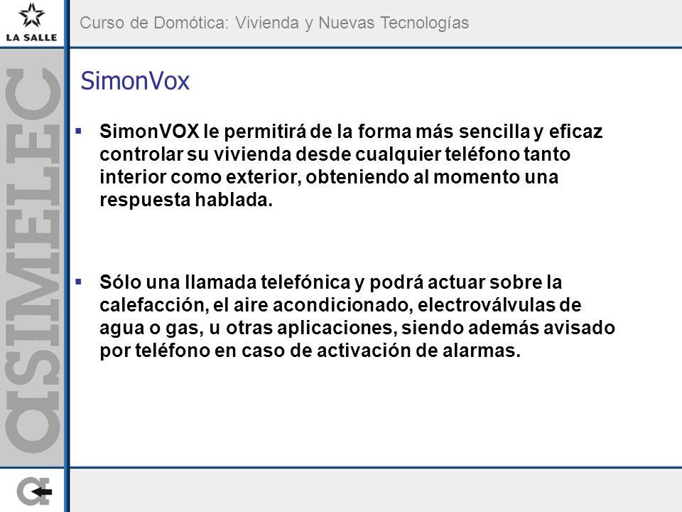 Curso de Domótica: Vivienda y Nuevas Tecnologías SimonVox SimonVOX le permitirá de la forma más sencilla y eficaz controlar su vivienda desde cualquie