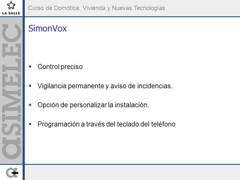 Curso de Domótica: Vivienda y Nuevas Tecnologías SimonVox Control preciso Vigilancia permanente y aviso de incidencias. Opción de personalizar la inst