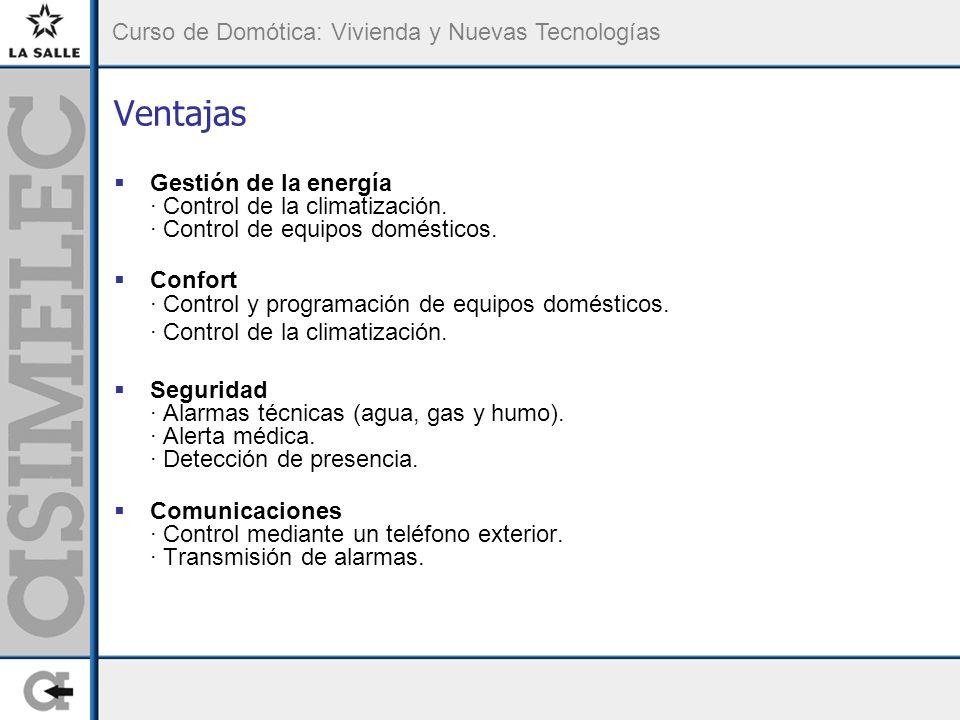 Curso de Domótica: Vivienda y Nuevas Tecnologías Ventajas Gestión de la energía · Control de la climatización. · Control de equipos domésticos. Confor