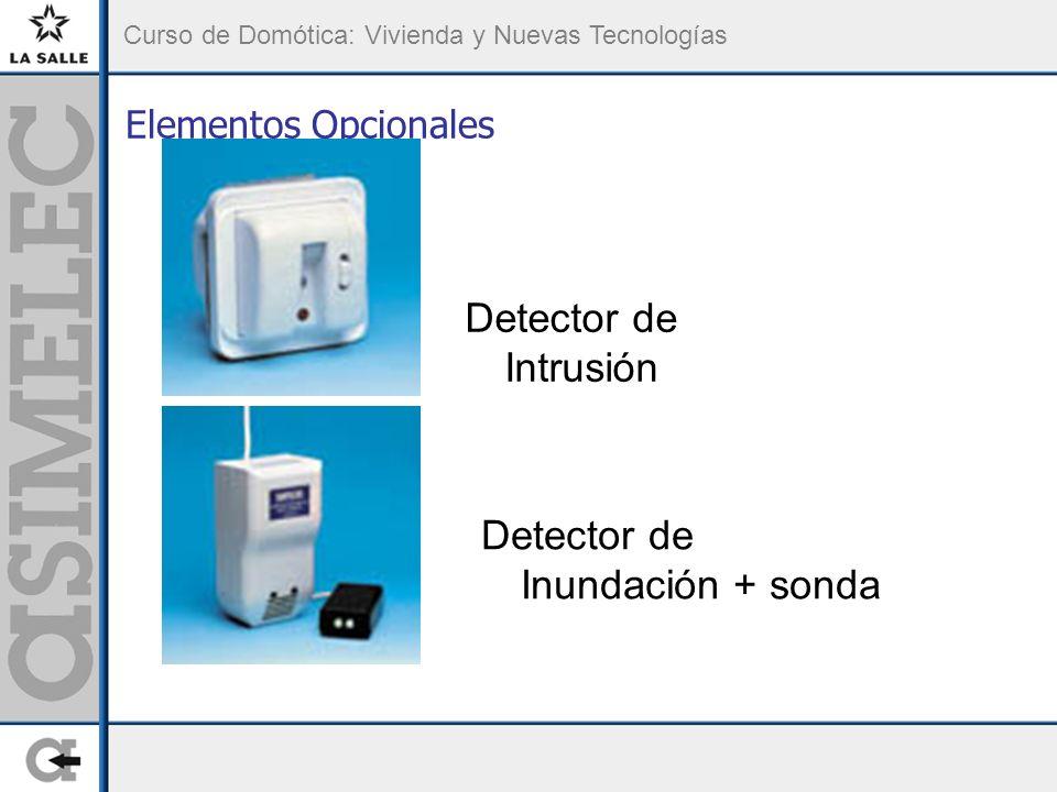 Curso de Domótica: Vivienda y Nuevas Tecnologías Elementos Opcionales Detector de Intrusión Detector de Inundación + sonda